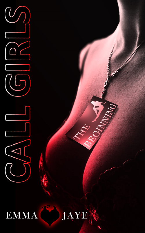 Call Girls 1 - The beginning by Emma Jaye